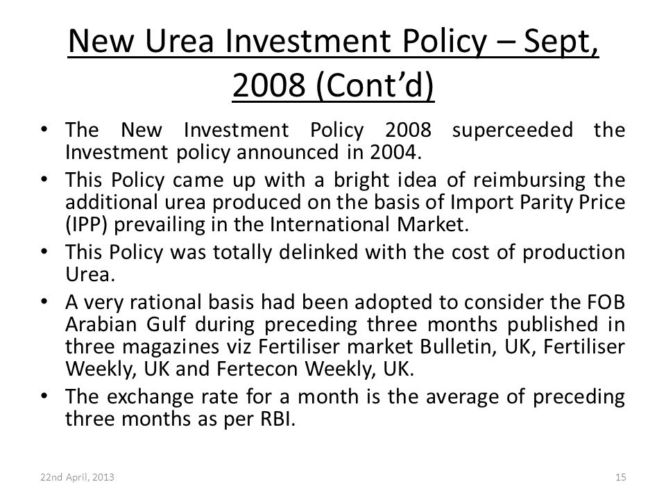 New Urea Investment Policy – Sept, 2008 (Cont'd) The New Investment Policy 2008 superceeded the Investment policy announced in 2004. This Policy came