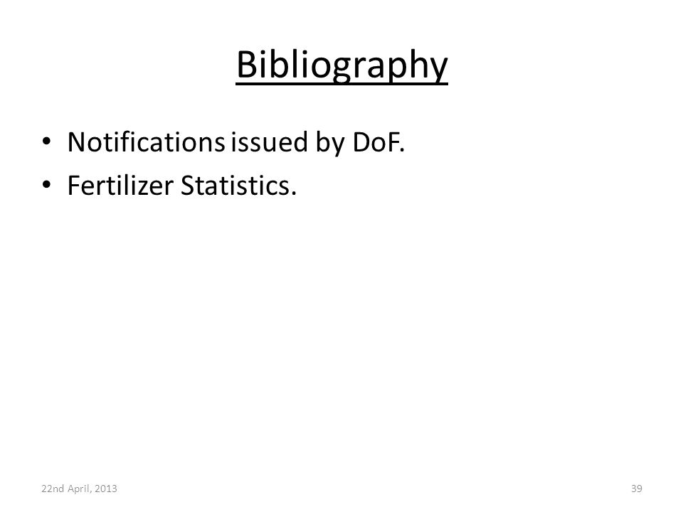 Bibliography Notifications issued by DoF. Fertilizer Statistics. 22nd April, 201339