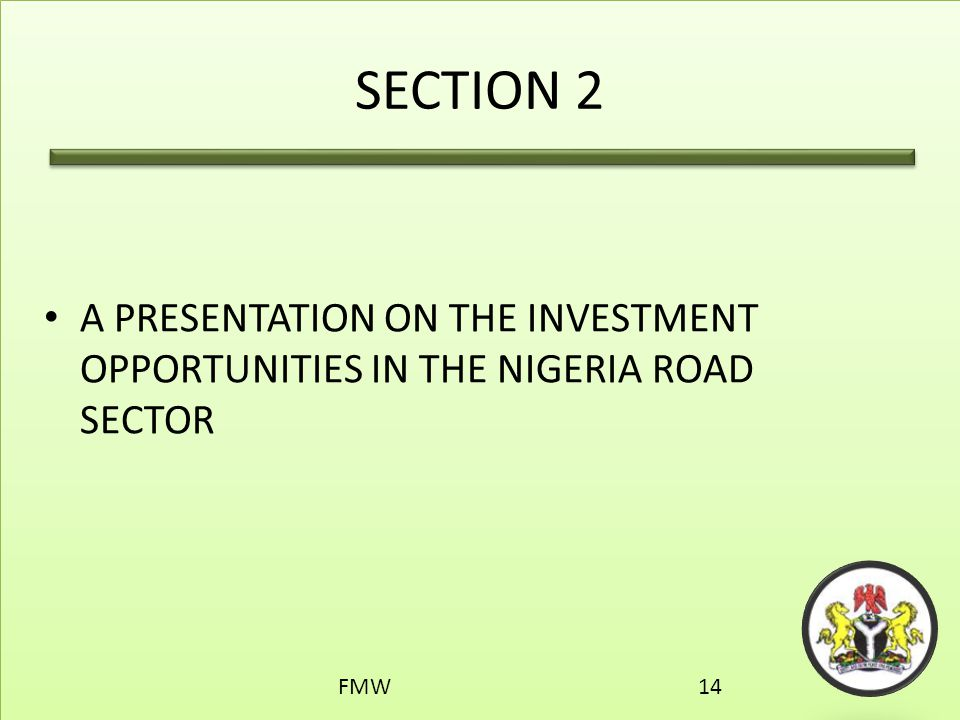 SECTION 2 A PRESENTATION ON THE INVESTMENT OPPORTUNITIES IN THE NIGERIA ROAD SECTOR FMW14