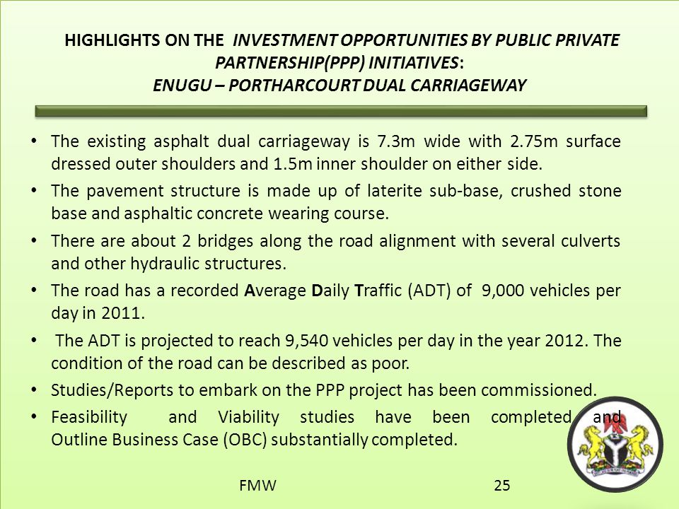 HIGHLIGHTS ON THE INVESTMENT OPPORTUNITIES BY PUBLIC PRIVATE PARTNERSHIP(PPP) INITIATIVES: ENUGU – PORTHARCOURT DUAL CARRIAGEWAY The existing asphalt