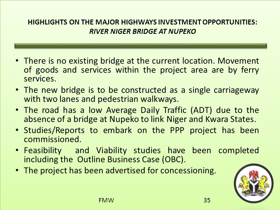 HIGHLIGHTS ON THE MAJOR HIGHWAYS INVESTMENT OPPORTUNITIES: RIVER NIGER BRIDGE AT NUPEKO There is no existing bridge at the current location. Movement