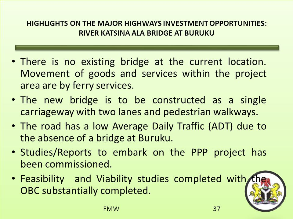 HIGHLIGHTS ON THE MAJOR HIGHWAYS INVESTMENT OPPORTUNITIES: RIVER KATSINA ALA BRIDGE AT BURUKU There is no existing bridge at the current location. Mov