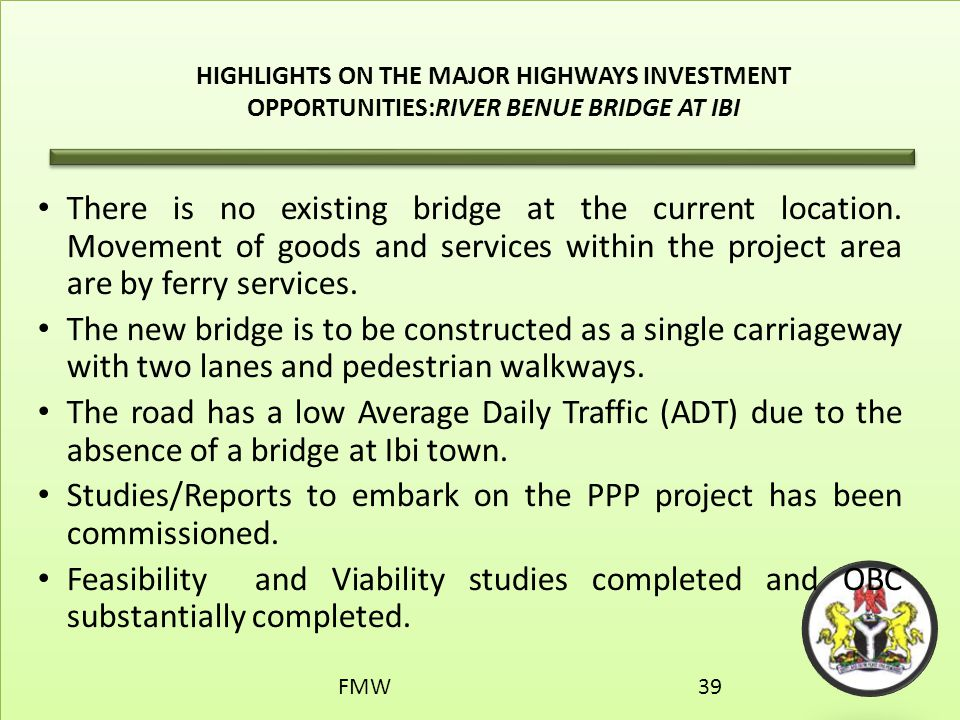HIGHLIGHTS ON THE MAJOR HIGHWAYS INVESTMENT OPPORTUNITIES:RIVER BENUE BRIDGE AT IBI There is no existing bridge at the current location. Movement of g