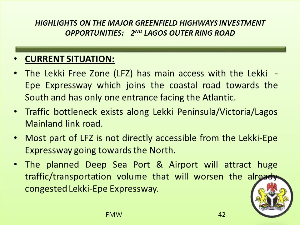 HIGHLIGHTS ON THE MAJOR GREENFIELD HIGHWAYS INVESTMENT OPPORTUNITIES: 2 ND LAGOS OUTER RING ROAD CURRENT SITUATION: The Lekki Free Zone (LFZ) has main