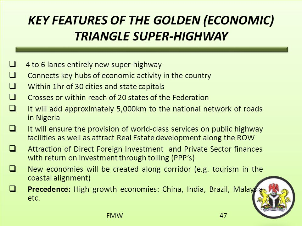 KEY FEATURES OF THE GOLDEN (ECONOMIC) TRIANGLE SUPER-HIGHWAY  4 to 6 lanes entirely new super-highway  Connects key hubs of economic activity in the