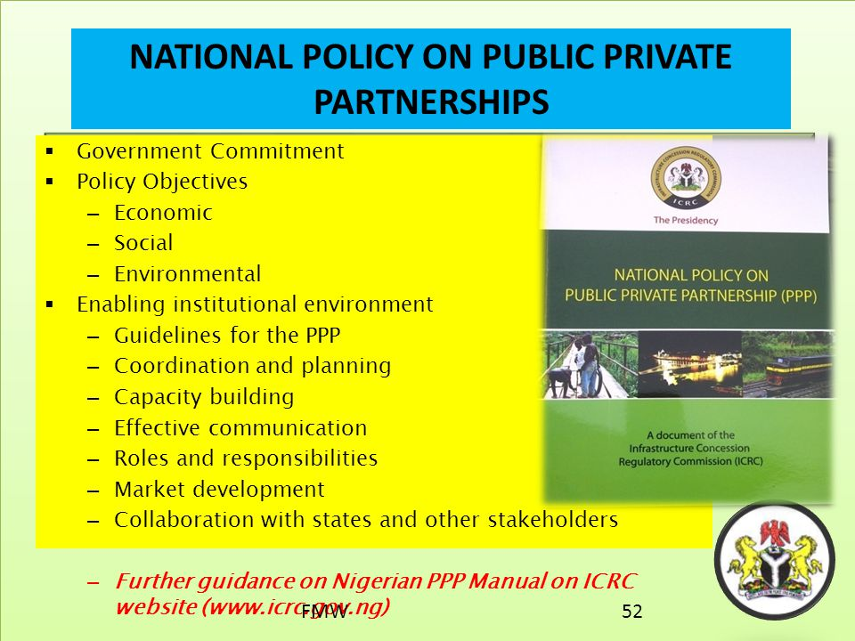  Government Commitment  Policy Objectives – Economic – Social – Environmental  Enabling institutional environment – Guidelines for the PPP – Coordi