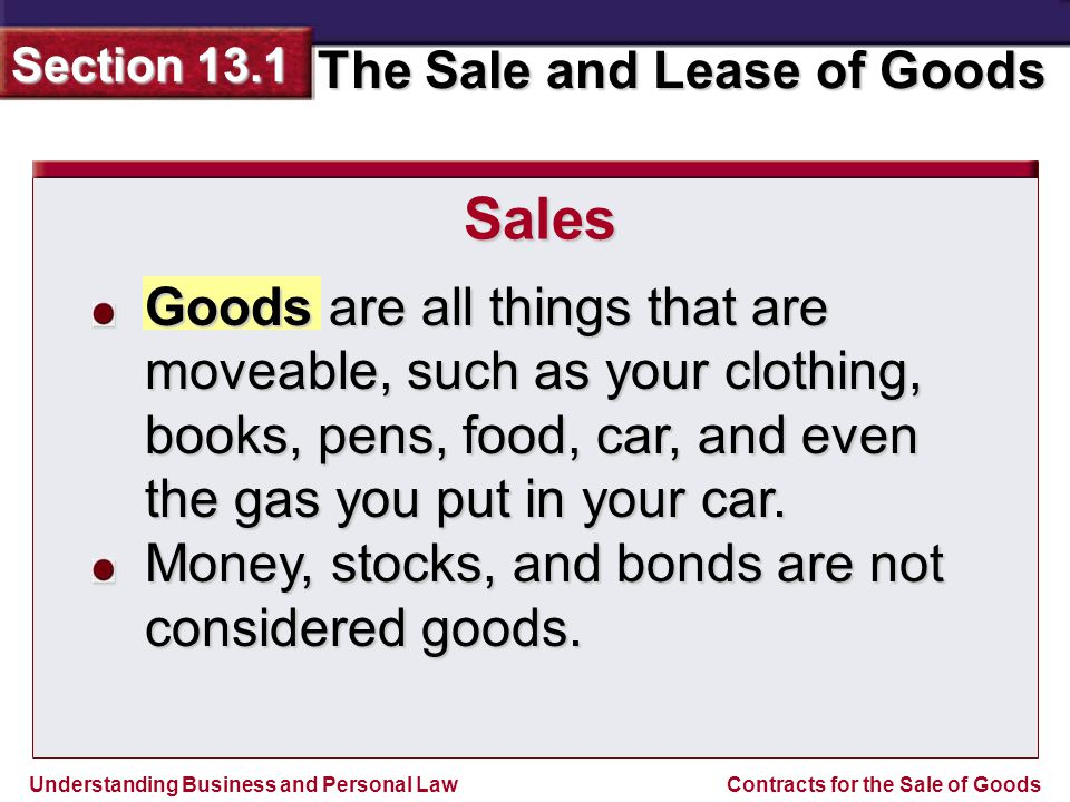 Understanding Business and Personal Law The Sale and Lease of Goods Section 13.1 Contracts for the Sale of Goods Both title and risk of loss pass to the buyer when the seller leaves the goods at the place of destination.