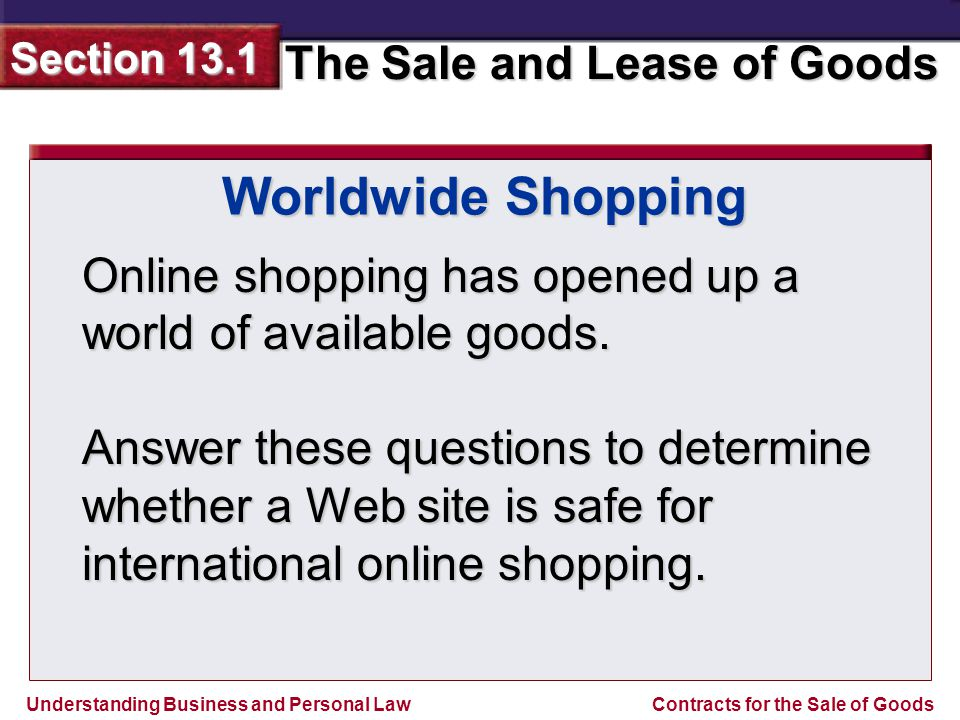 Understanding Business and Personal Law The Sale and Lease of Goods Section 13.1 Contracts for the Sale of Goods Online shopping has opened up a world of available goods.