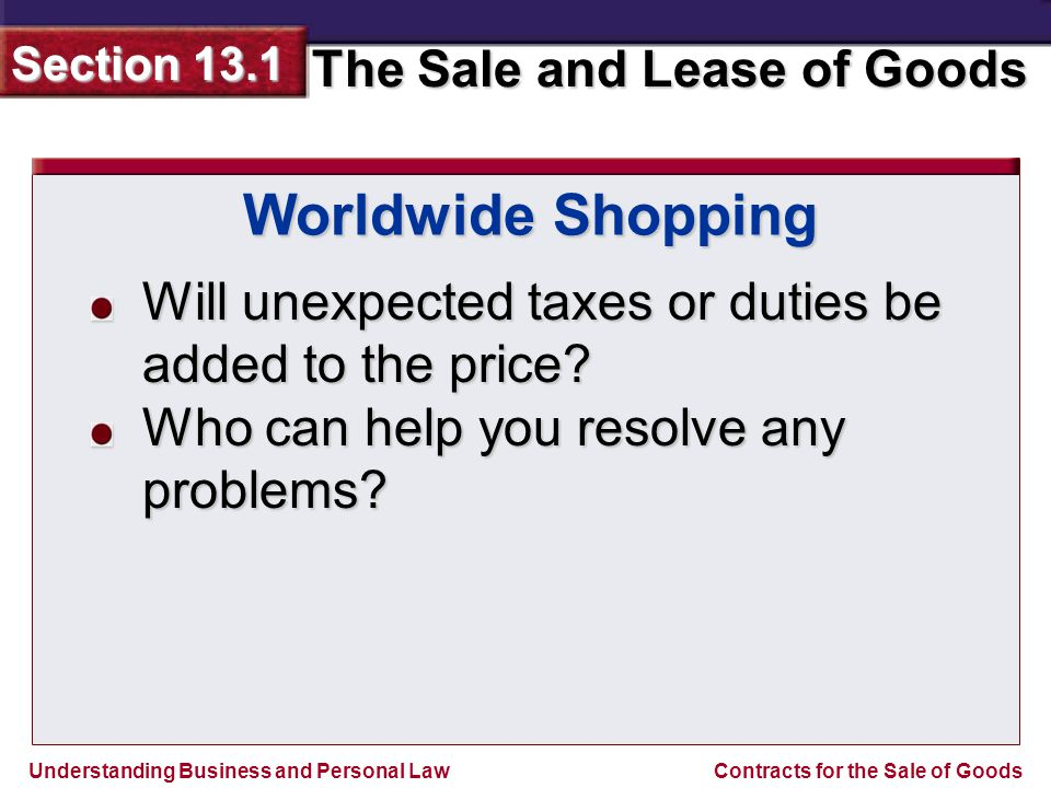 Understanding Business and Personal Law The Sale and Lease of Goods Section 13.1 Contracts for the Sale of Goods Will unexpected taxes or duties be added to the price.