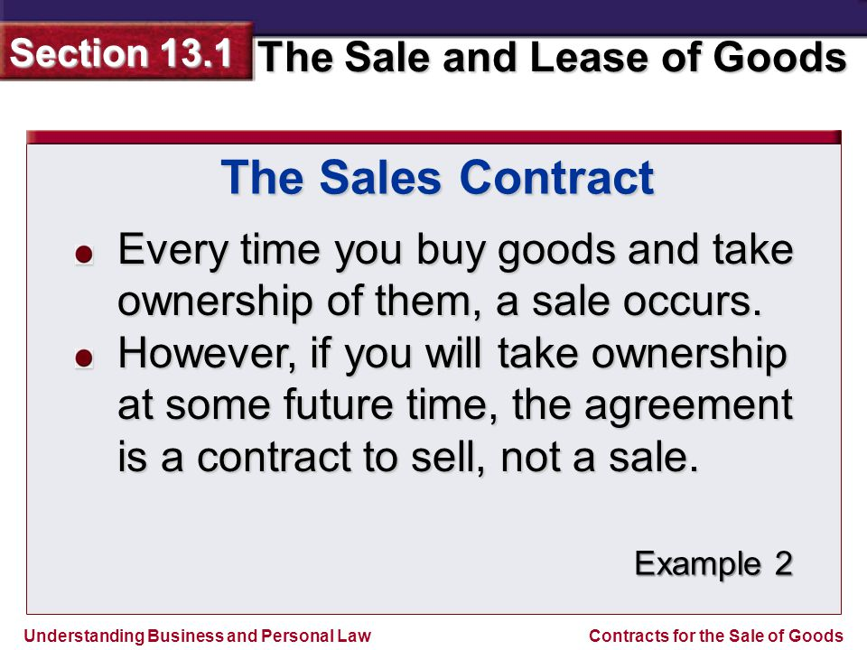 Understanding Business and Personal Law The Sale and Lease of Goods Section 13.1 Contracts for the Sale of Goods The contract involves specially manufactured goods that cannot be resold easily.
