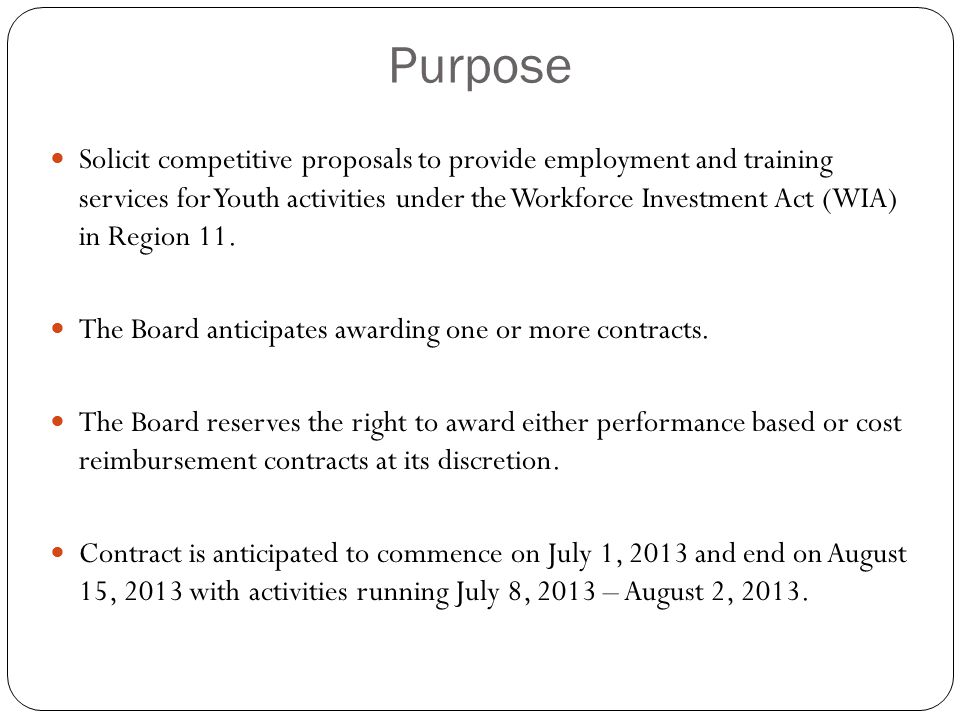 Purpose Solicit competitive proposals to provide employment and training services for Youth activities under the Workforce Investment Act (WIA) in Reg