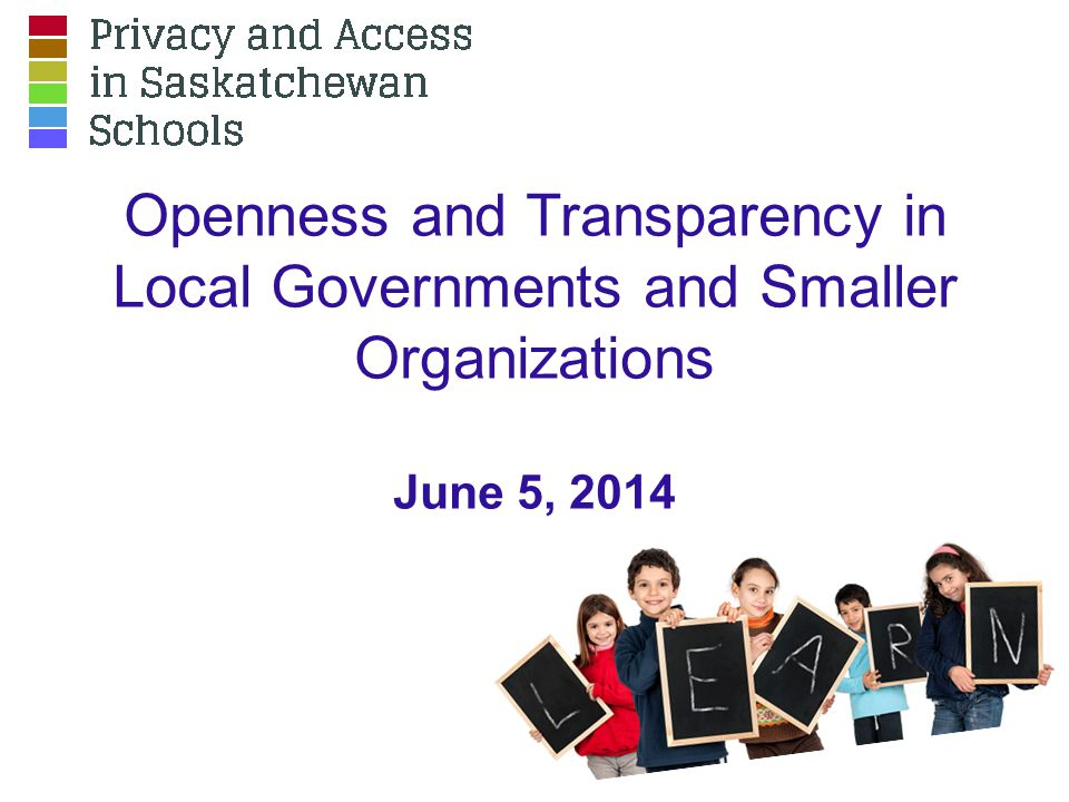 Openness and Transparency in Local Governments and Smaller Organizations June 5, 2014