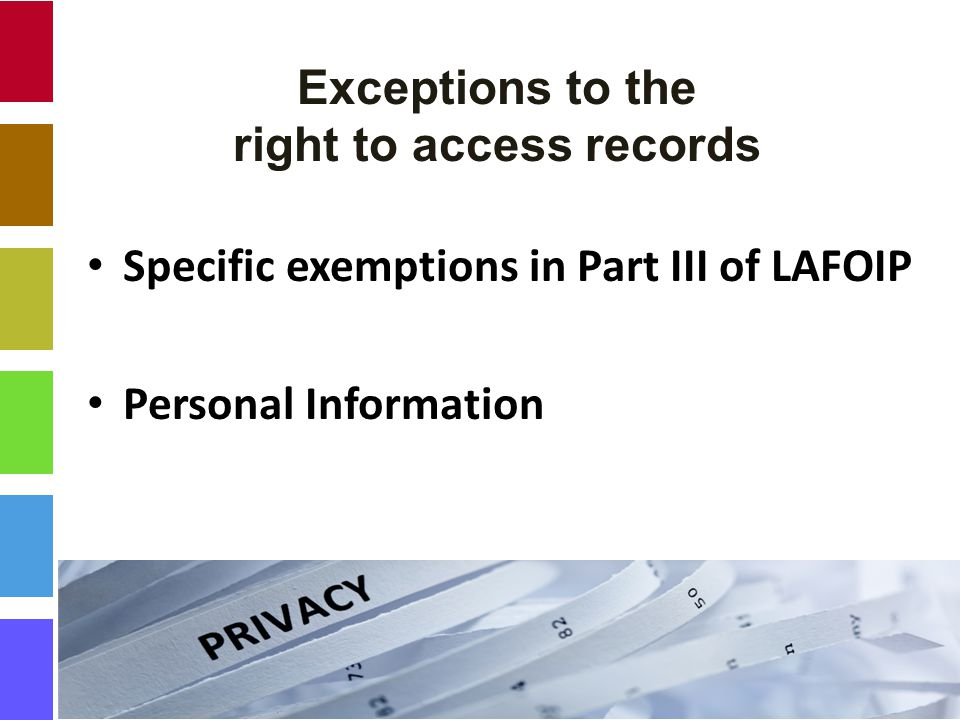 Exceptions to the right to access records Specific exemptions in Part III of LAFOIP Personal Information