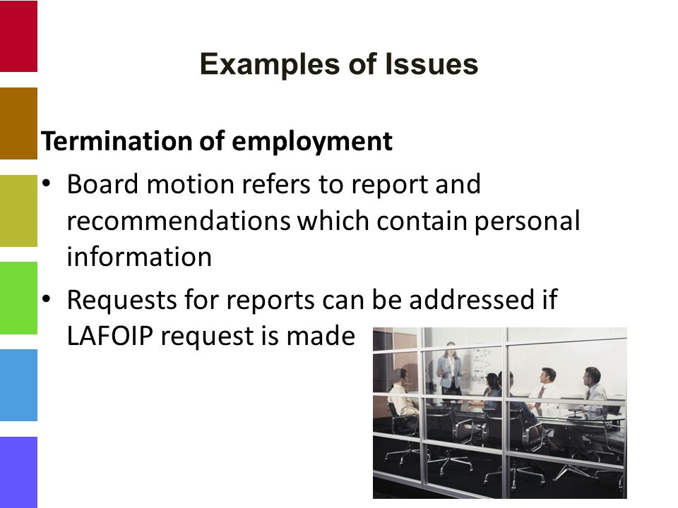 Examples of Issues Termination of employment Board motion refers to report and recommendations which contain personal information Requests for reports can be addressed if LAFOIP request is made