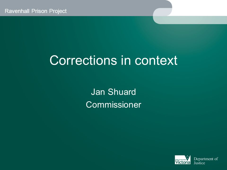 Ravenhall Prison Project Corrections in context Jan Shuard Commissioner