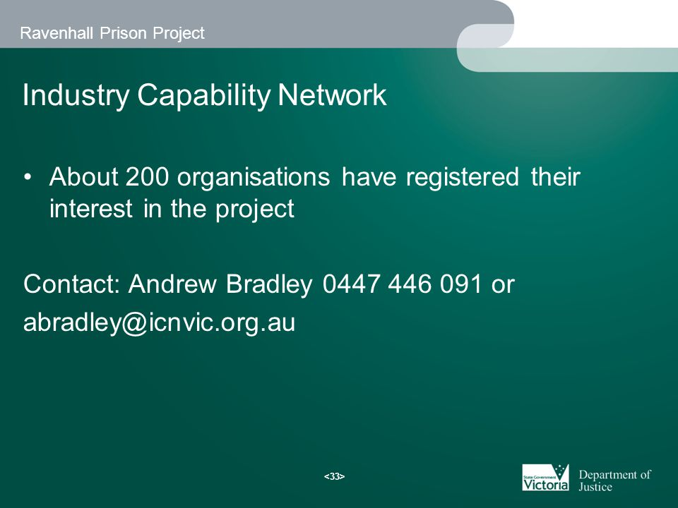 Ravenhall Prison Project Industry Capability Network About 200 organisations have registered their interest in the project Contact: Andrew Bradley 0447 446 091 or abradley@icnvic.org.au