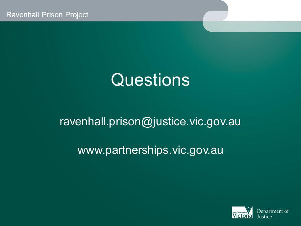 Ravenhall Prison Project Questions ravenhall.prison@justice.vic.gov.au www.partnerships.vic.gov.au