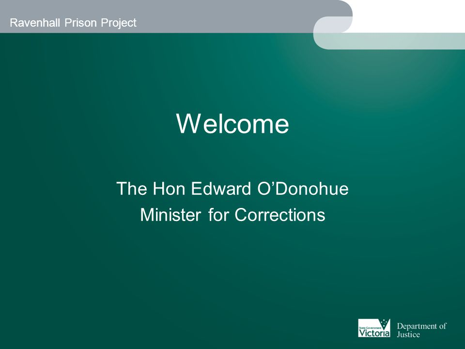 Ravenhall Prison Project Minister's welcome Victoria has a highly effective, high-quality correctional system This is a major opportunity for Victoria We seek the best in local and international private sector expertise to design, build, finance, maintain and operate this new prison