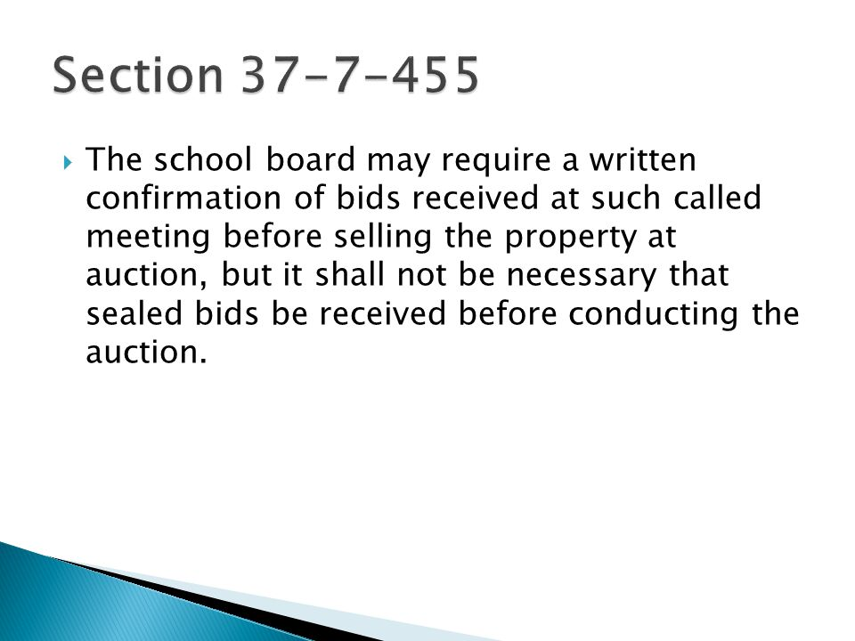  The school board may require a written confirmation of bids received at such called meeting before selling the property at auction, but it shall not be necessary that sealed bids be received before conducting the auction.
