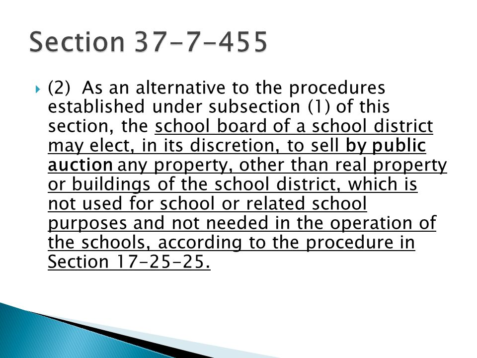  (2) As an alternative to the procedures established under subsection (1) of this section, the school board of a school district may elect, in its discretion, to sell by public auction any property, other than real property or buildings of the school district, which is not used for school or related school purposes and not needed in the operation of the schools, according to the procedure in Section 17-25-25.