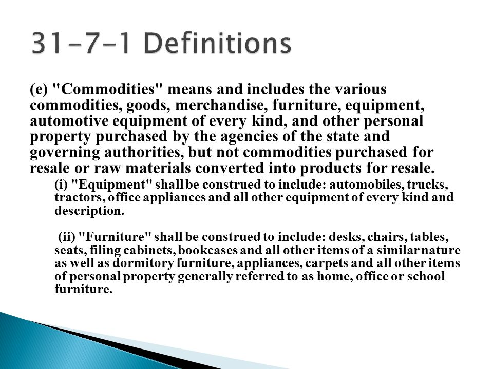 (e) Commodities means and includes the various commodities, goods, merchandise, furniture, equipment, automotive equipment of every kind, and other personal property purchased by the agencies of the state and governing authorities, but not commodities purchased for resale or raw materials converted into products for resale.