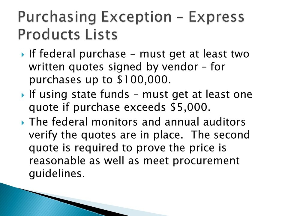  If federal purchase - must get at least two written quotes signed by vendor – for purchases up to $100,000.