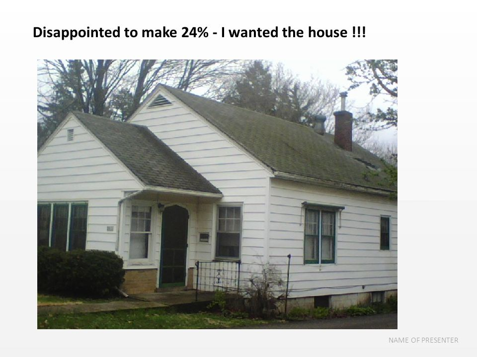 27 I NAME OF PRESENTER Disappointed to make 24% - I wanted the house !!!