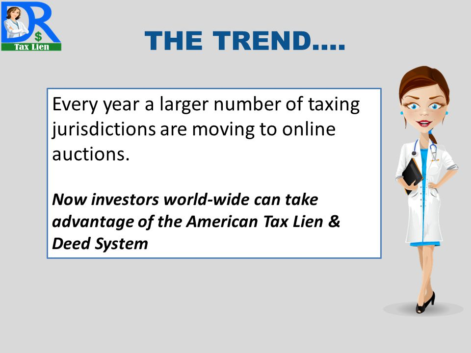 THE TREND…. Every year a larger number of taxing jurisdictions are moving to online auctions.