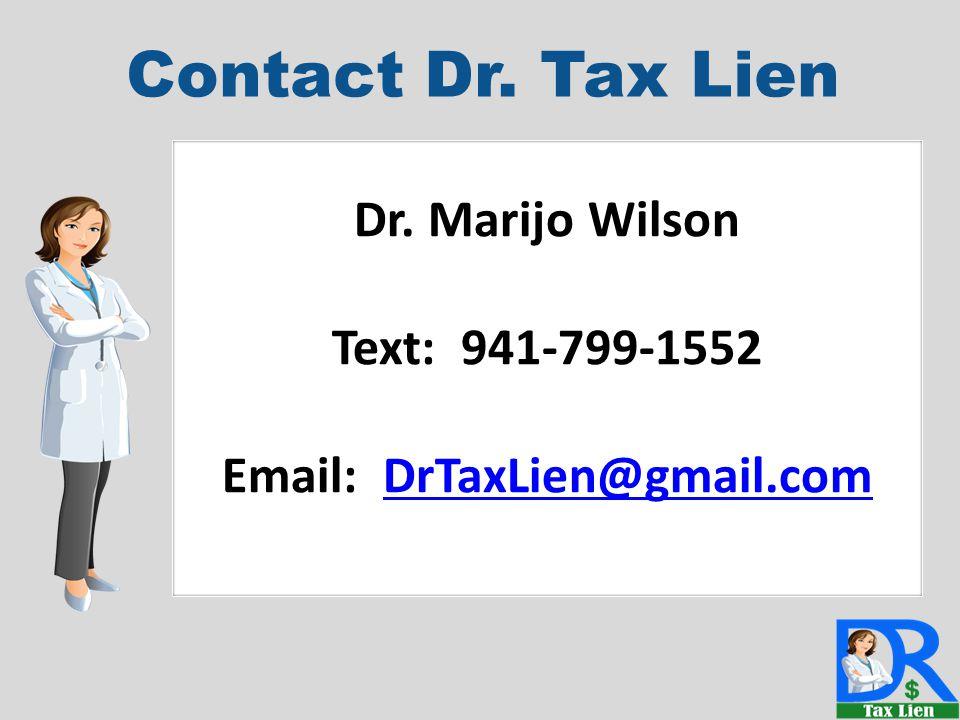 TAX LIENS Contact Dr. Tax Lien Dr. Marijo Wilson Text: 941-799-1552 Email: DrTaxLien@gmail.comDrTaxLien@gmail.com