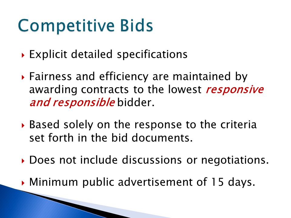  Explicit detailed specifications  Fairness and efficiency are maintained by awarding contracts to the lowest responsive and responsible bidder.  B