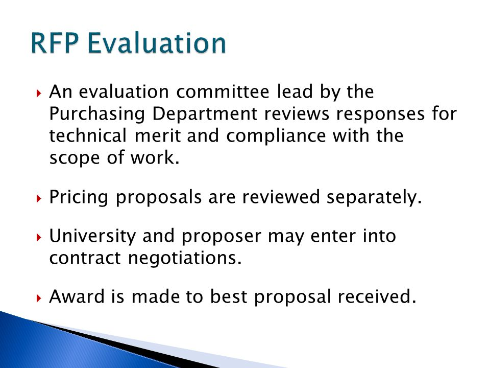 An evaluation committee lead by the Purchasing Department reviews responses for technical merit and compliance with the scope of work.  Pricing pro