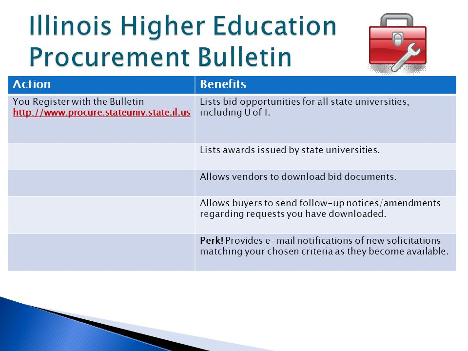 ActionBenefits You Register with the Bulletin http://www.procure.stateuniv.state.il.us Lists bid opportunities for all state universities, including U of I.