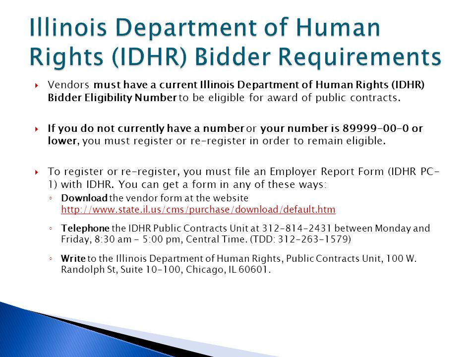  Vendors must have a current Illinois Department of Human Rights (IDHR) Bidder Eligibility Number to be eligible for award of public contracts.
