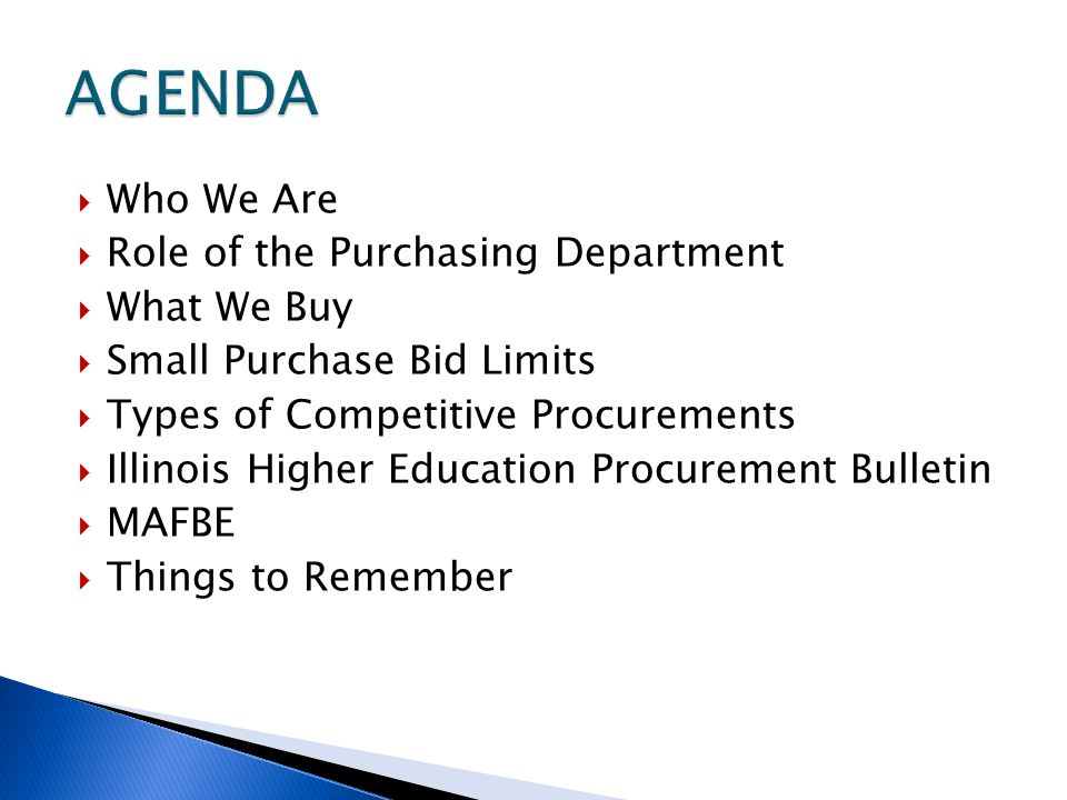  Who We Are  Role of the Purchasing Department  What We Buy  Small Purchase Bid Limits  Types of Competitive Procurements  Illinois Higher Education Procurement Bulletin  MAFBE  Things to Remember