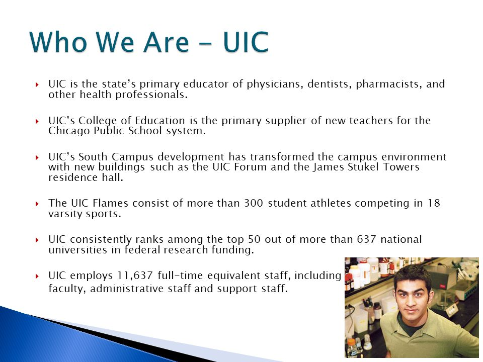  UIC is the state's primary educator of physicians, dentists, pharmacists, and other health professionals.