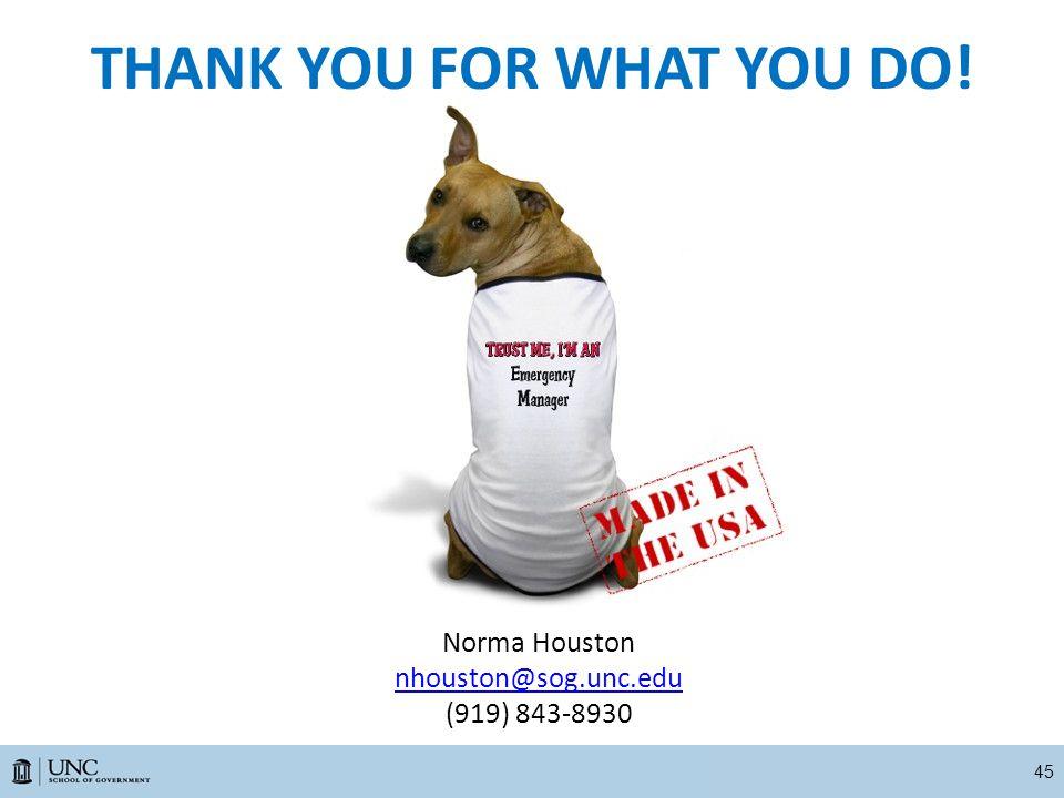 THANK YOU FOR WHAT YOU DO! Norma Houston nhouston@sog.unc.edu (919) 843-8930 45