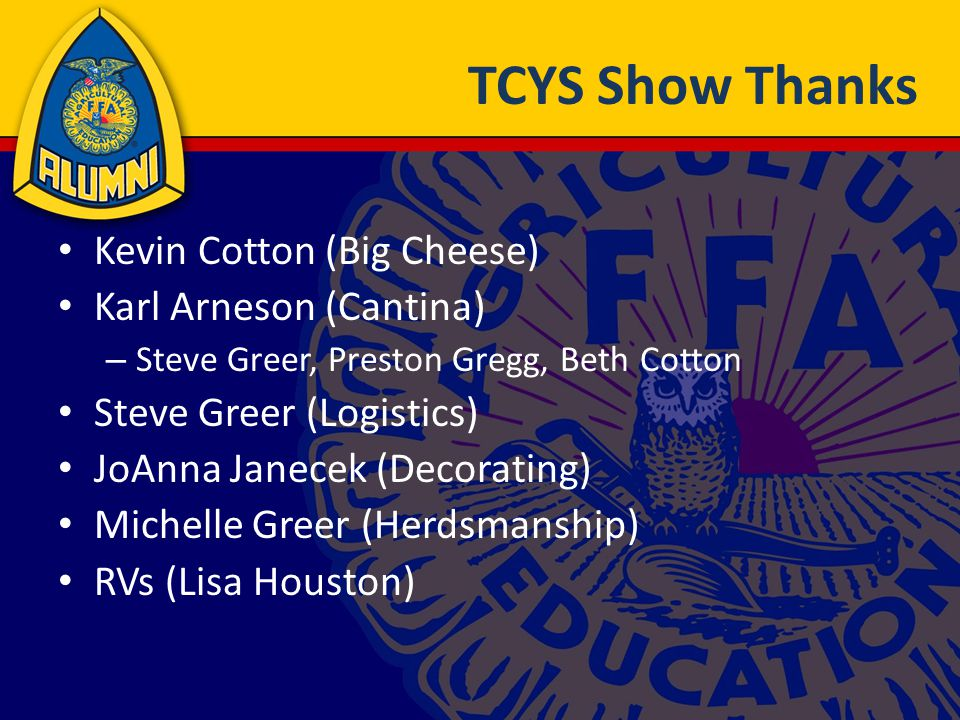 TCYS Show Thanks Kevin Cotton (Big Cheese) Karl Arneson (Cantina) – Steve Greer, Preston Gregg, Beth Cotton Steve Greer (Logistics) JoAnna Janecek (De