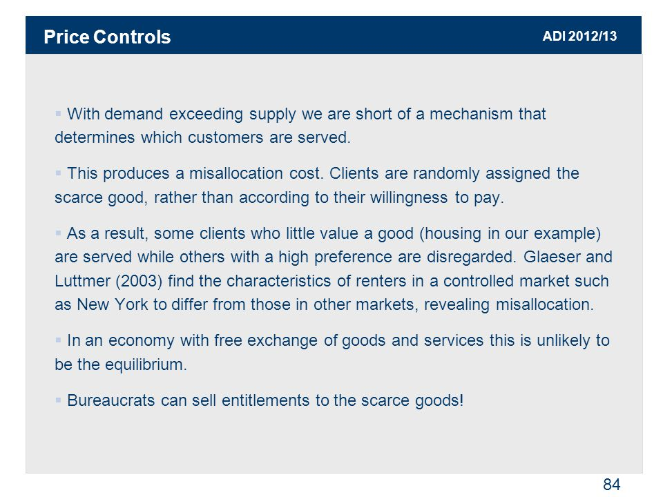 ADI 2012/13 84  With demand exceeding supply we are short of a mechanism that determines which customers are served.  This produces a misallocation