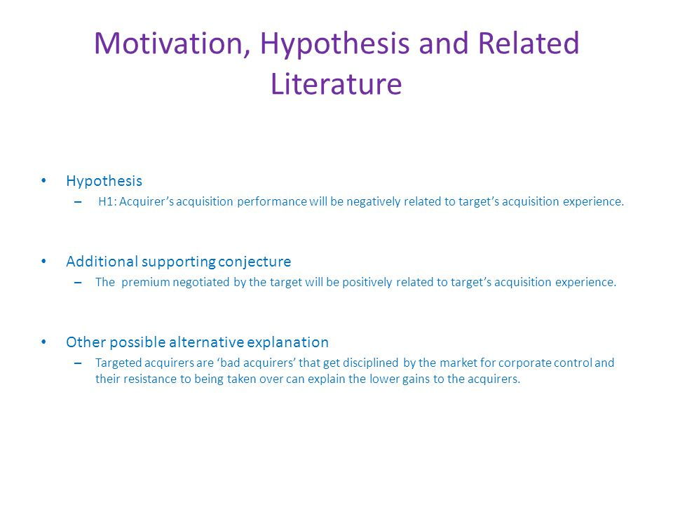 Motivation, Hypothesis and Related Literature Hypothesis – H1: Acquirer's acquisition performance will be negatively related to target's acquisition experience.