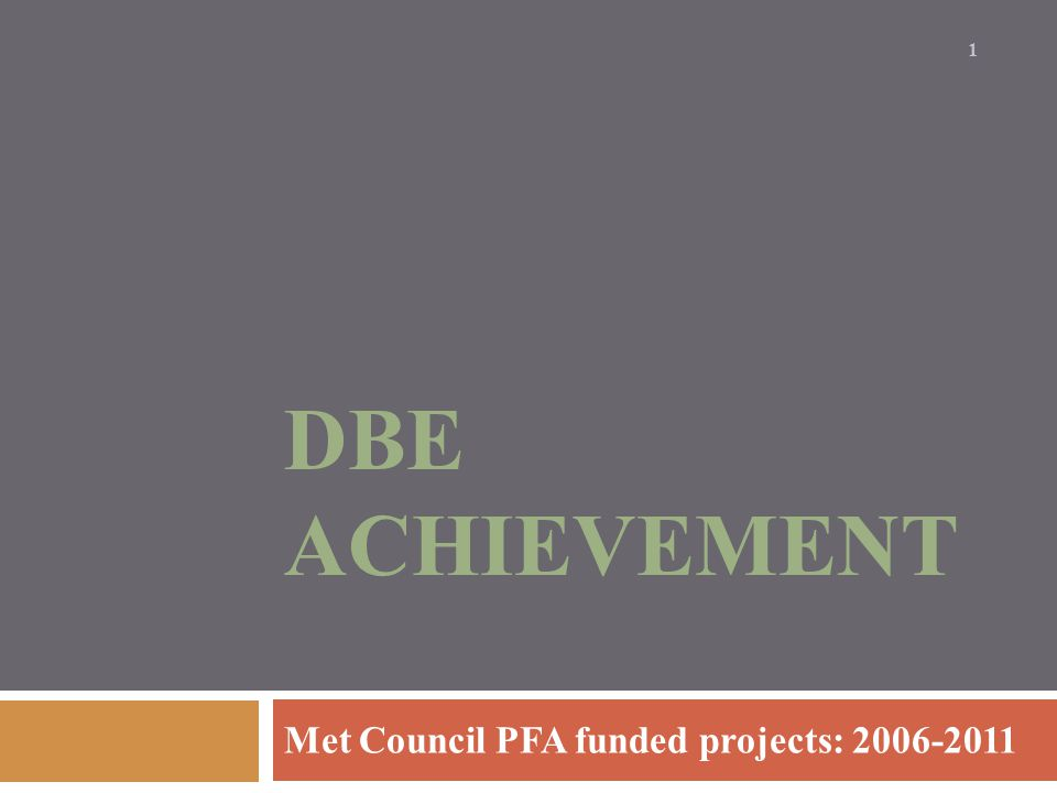 Background DBE Achievement - Met Council PFA funded projects (2006-2011) 2 Met Council Environmental Services (MCES) receives Environmental Protection Agency (EPA) financial assistance agreements through the Minnesota Public Facilities Authority (PFA) for some professional / technical and construction projects As the recipient of these funds MCES is required to follow EPA's Disadvantaged Business Enterprise (DBE) program for PFA funded contracts To comply with the EPA's DBE program the Met Council's Office of Diversity and Equal Opportunity (ODEO) is responsible for: Setting DBE Goals for Met Council projects/contracts Evaluating bids/proposals on MCES contracts that have goals Monitoring DBE program compliance through lifetime of contract