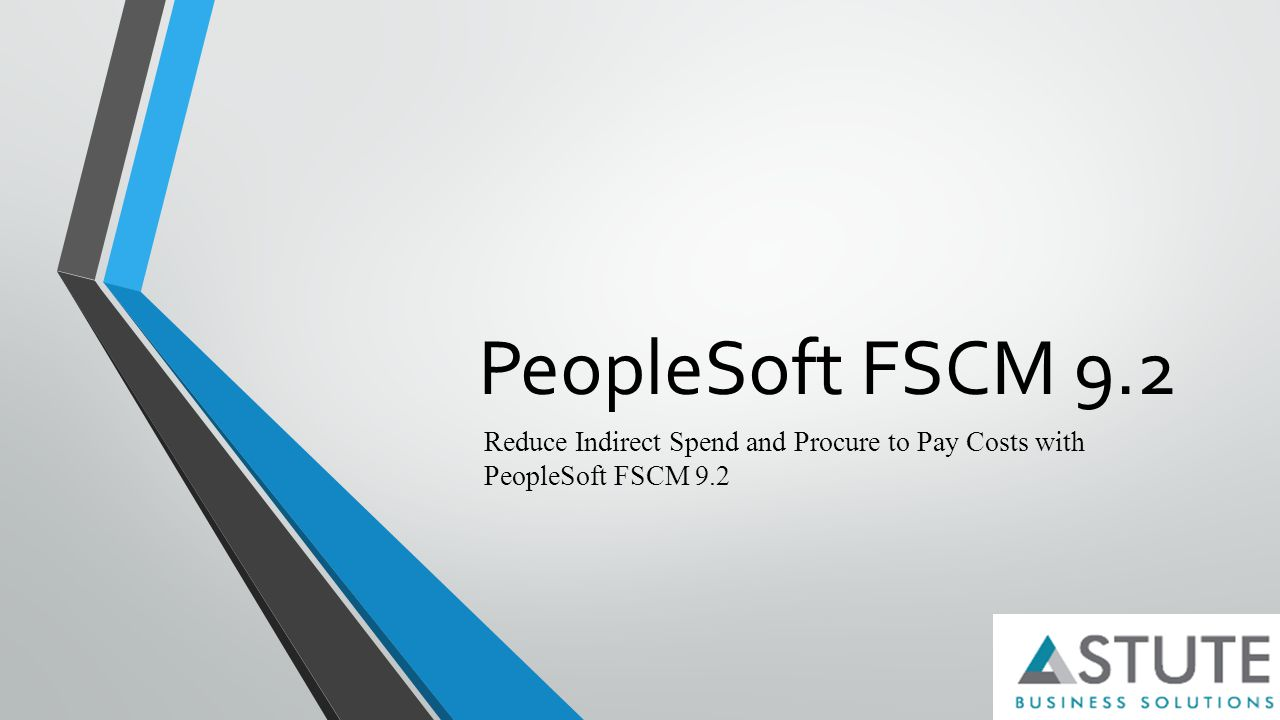 PeopleSoft FSCM 9.2 Reduce Indirect Spend and Procure to Pay Costs with PeopleSoft FSCM 9.2