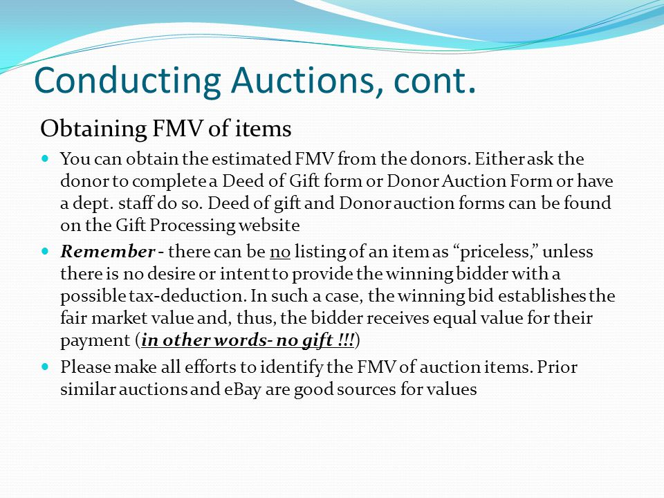 Conducting Auctions, cont. Obtaining FMV of items You can obtain the estimated FMV from the donors. Either ask the donor to complete a Deed of Gift fo