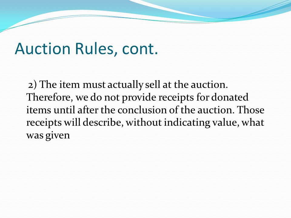 Auction Rules, cont. 2) The item must actually sell at the auction.
