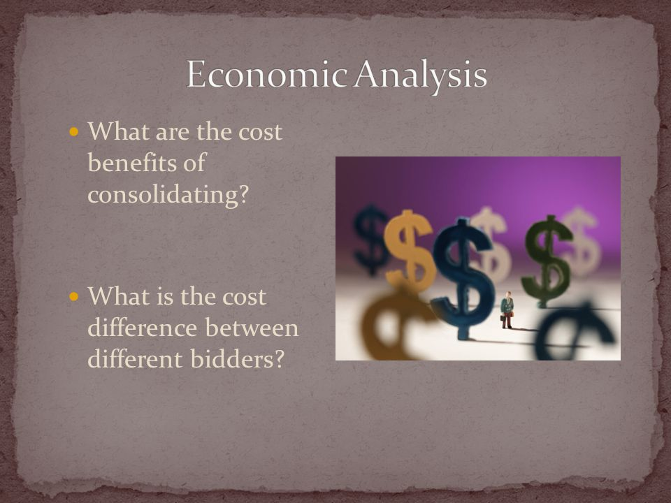 What are the cost benefits of consolidating? What is the cost difference between different bidders?