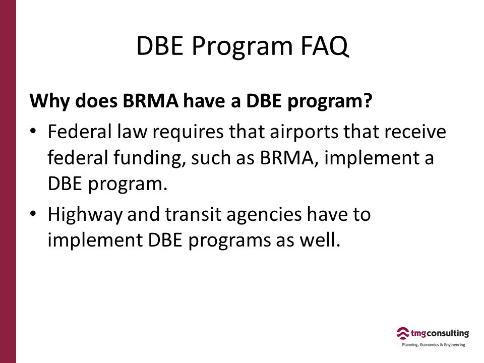 DBE Program FAQ Why does BRMA have a DBE program.