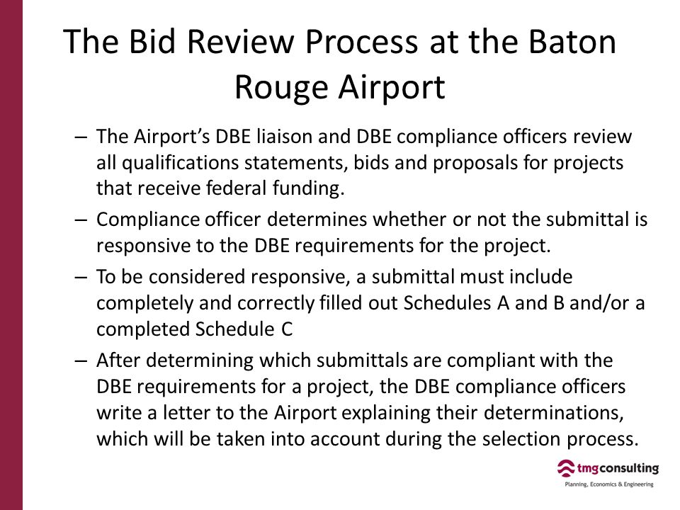 The Bid Review Process at the Baton Rouge Airport – The Airport's DBE liaison and DBE compliance officers review all qualifications statements, bids a