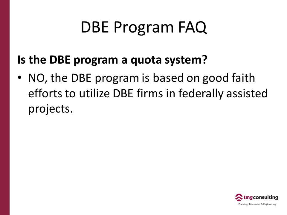 DBE Program FAQ Is the DBE program a quota system.