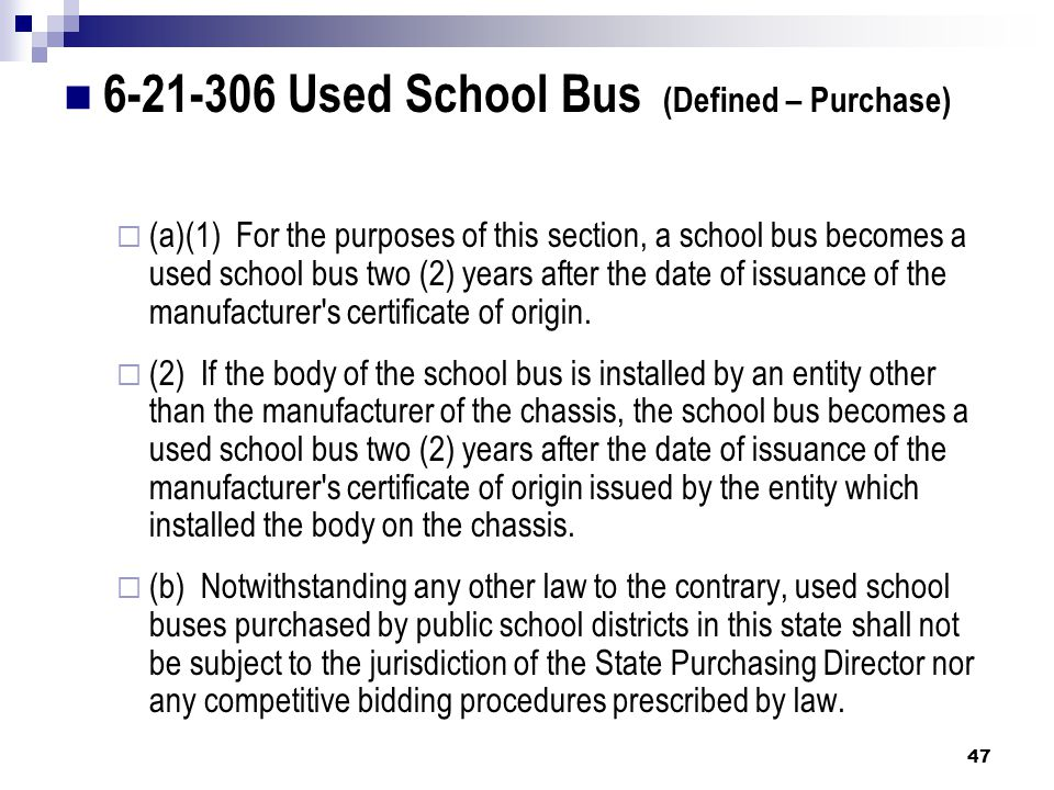 6-21-306 Used School Bus (Defined – Purchase)  (a)(1) For the purposes of this section, a school bus becomes a used school bus two (2) years after the date of issuance of the manufacturer s certificate of origin.
