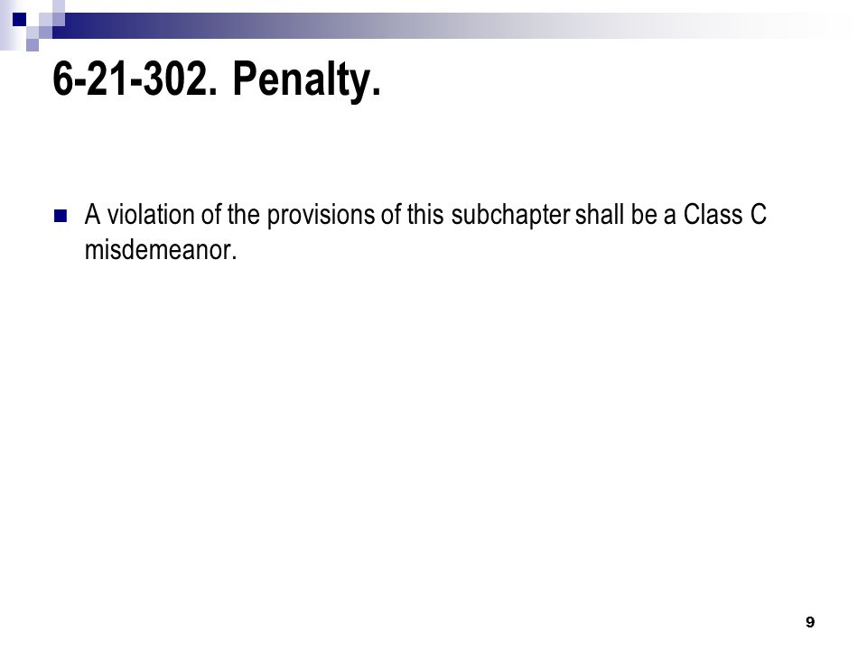 6-21-302. Penalty. A violation of the provisions of this subchapter shall be a Class C misdemeanor. 9