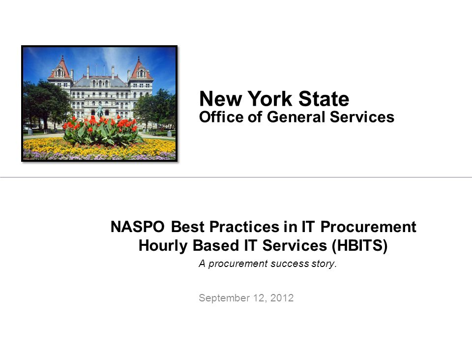 New York State Office of General Services September 12, 2012 A procurement success story. NASPO Best Practices in IT Procurement Hourly Based IT Servi